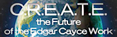 CREATE the Future or Edgar Cayce Work